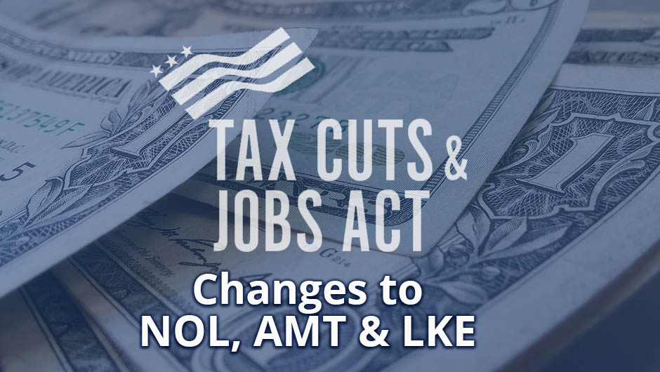 New Tax Cuts and Jobs Act Change to NOL AMT LKE